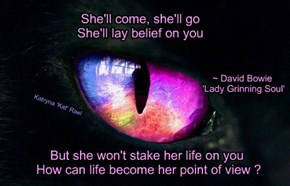 She'll come, she'll go She'll lay belief on you
