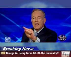 Breaking News - George W. Henry turns 66. Oh the Humanity!!