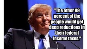 """""""The other 99 percent of the people would get deep reductions in their federal income taxes."""""""