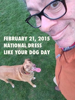 FEB 21 - National Dress Like Your Dog Day