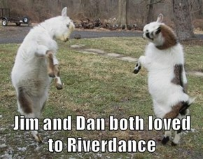 Jim and Dan both loved to Riverdance