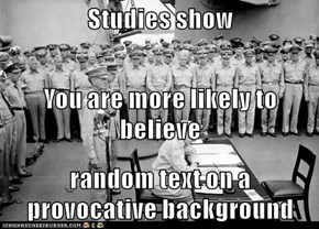 Studies show You are more likely to believe random text on a provocative background