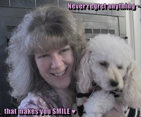 Never regret anything ~    that makes you SMILE ♥