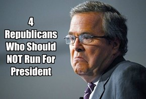 4 Republicans Who Should NOT Run For President