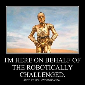 I'M HERE ON BEHALF OF THE ROBOTICALLY CHALLENGED.