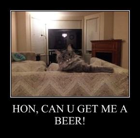 HON, CAN U GET ME A BEER!
