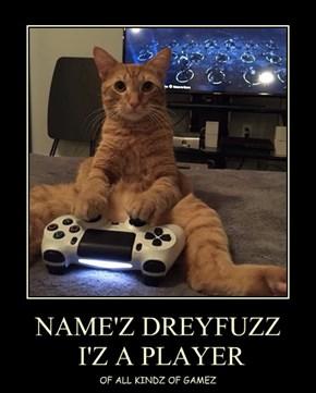 NAME'Z DREYFUZZ  I'Z A PLAYER