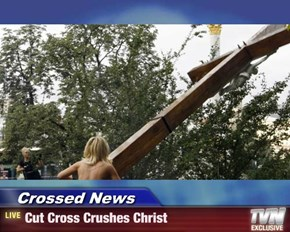 Crossed News - Cut Cross Crushes Christ
