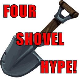 FOUR SHOVEL HYPE!