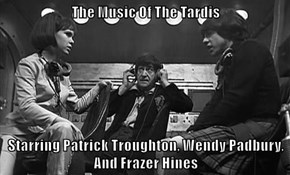 The Music Of The Tardis  Starring Patrick Troughton, Wendy Padbury, And Frazer Hines
