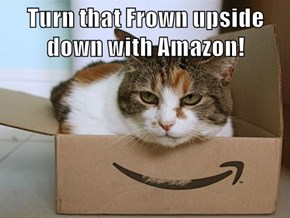 Turn that Frown upside down with Amazon!