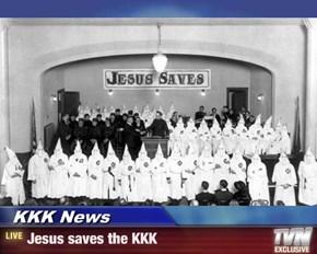 KKK News - Jesus saves the KKK