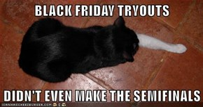 BLACK FRIDAY TRYOUTS  DIDN'T EVEN MAKE THE SEMIFINALS
