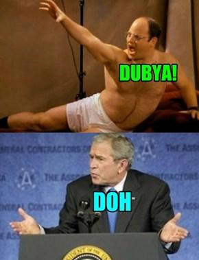 Dubya!