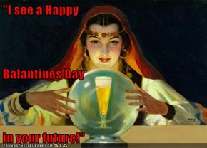 """I see a Happy Balantines Day in your future!"""