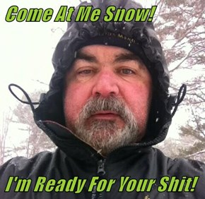 Come At Me Snow!  I'm Ready For Your sh*t!