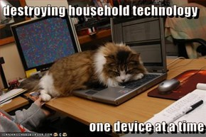 destroying household technology  one device at a time
