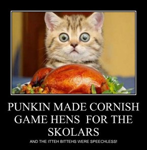 PUNKIN MADE CORNISH GAME HENS  FOR THE SKOLARS