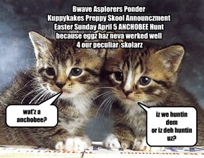 Kuppykakes Preppy Skool Announcez: Easter Sunday AnchobeeHunt (No Eggz Survived Pazt Year'z Huntz)