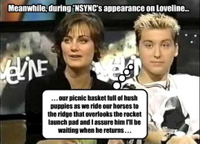 Meanwhile, during *NSYNC's appearance on Loveline...