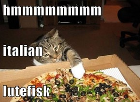 hmmmmmmmm italian lutefisk