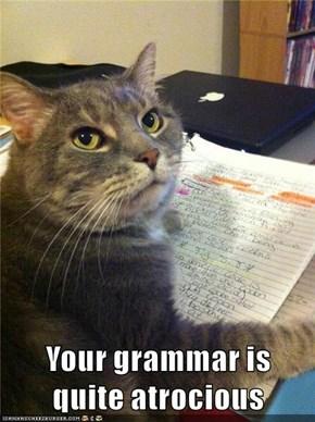 Your grammar is                             quite atrocious