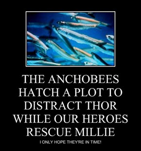 THE ANCHOBEES HATCH A PLOT TO DISTRACT THOR WHILE OUR HEROES RESCUE MILLIE