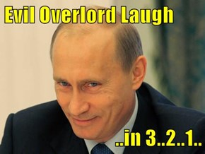 Evil Overlord Laugh  ..in 3..2..1..