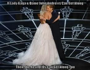 If Lady Gaga & Dame Julie Andrews Can Get Along  Then The Rest Of Us Can Get Along Too