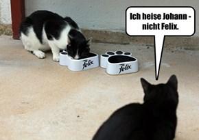 Ich heise Johann - nicht Felix.