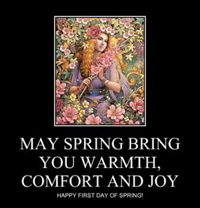 MAY SPRING BRING YOU WARMTH, COMFORT AND JOY