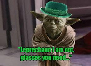 """Leprechaun I am not, glasses you need..."""