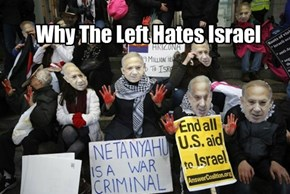 Why The Left Hates Israel