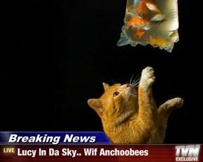 Breaking News - Lucy In Da Sky.. Wif Anchoobees
