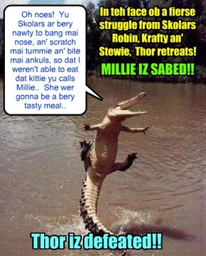 KKPS Great Anchoobee Hunt: Thor teh Alligator or maybe its Giant Anchobee iz upset dat teh Brave Skolars Robin Banks, Krafty an' Stewie hab successfully fawt him off an' hab saved sweet Millie from his scary teefs!