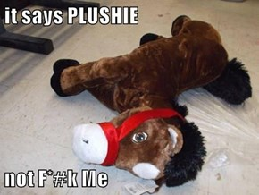 it says PLUSHIE   not F*#k Me