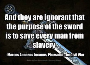 And they are ignorant that the purpose of the sword is to save every man from slavery.