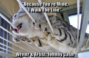 """Because You're Mine,                                                  I Walk The Line""  Writer & Artist: Johnny Cash"
