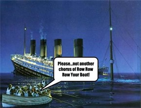 Please...not another chorus of Row Row Row Your Boat!