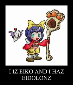 I IZ EIKO AND I HAZ EIDOLONZ