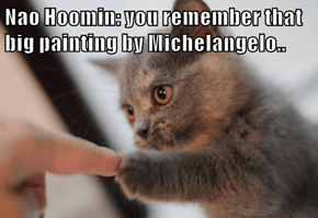 Nao Hoomin: you remember that big painting by Michelangelo..
