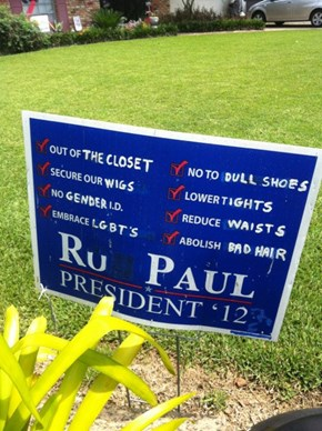Ru Paul for Office! Any Office!