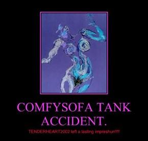 COMFYSOFA TANK ACCIDENT.