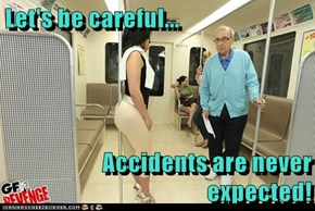 Let's be careful...  Accidents are never expected!