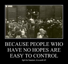 BECAUSE PEOPLE WHO HAVE NO HOPES ARE EASY TO CONTROL