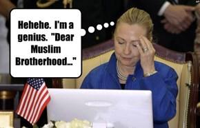 "Hehehe.  I'm a  genius.  ""Dear Muslim Brotherhood..."""