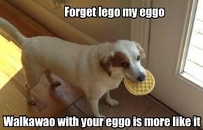 Forget lego my eggo