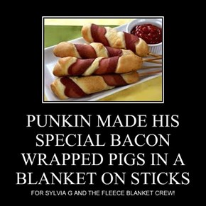 PUNKIN MADE HIS SPECIAL BACON WRAPPED PIGS IN A BLANKET ON STICKS