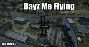 Dayz Me Flying