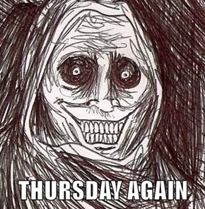 THURSDAY AGAIN